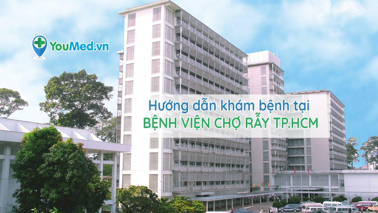 Hướng dẫn khám bệnh tại bệnh viện Chợ Rẫy TP.HCM