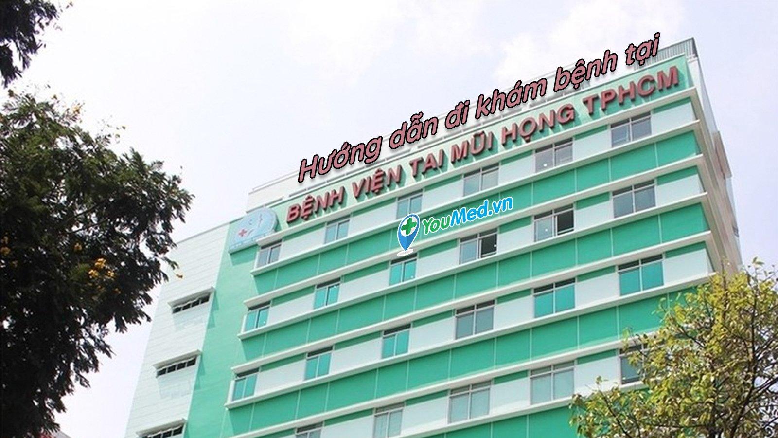 Hướng dẫn đi khám bệnh tại bệnh viện Tai Mũi Họng TP.HCM