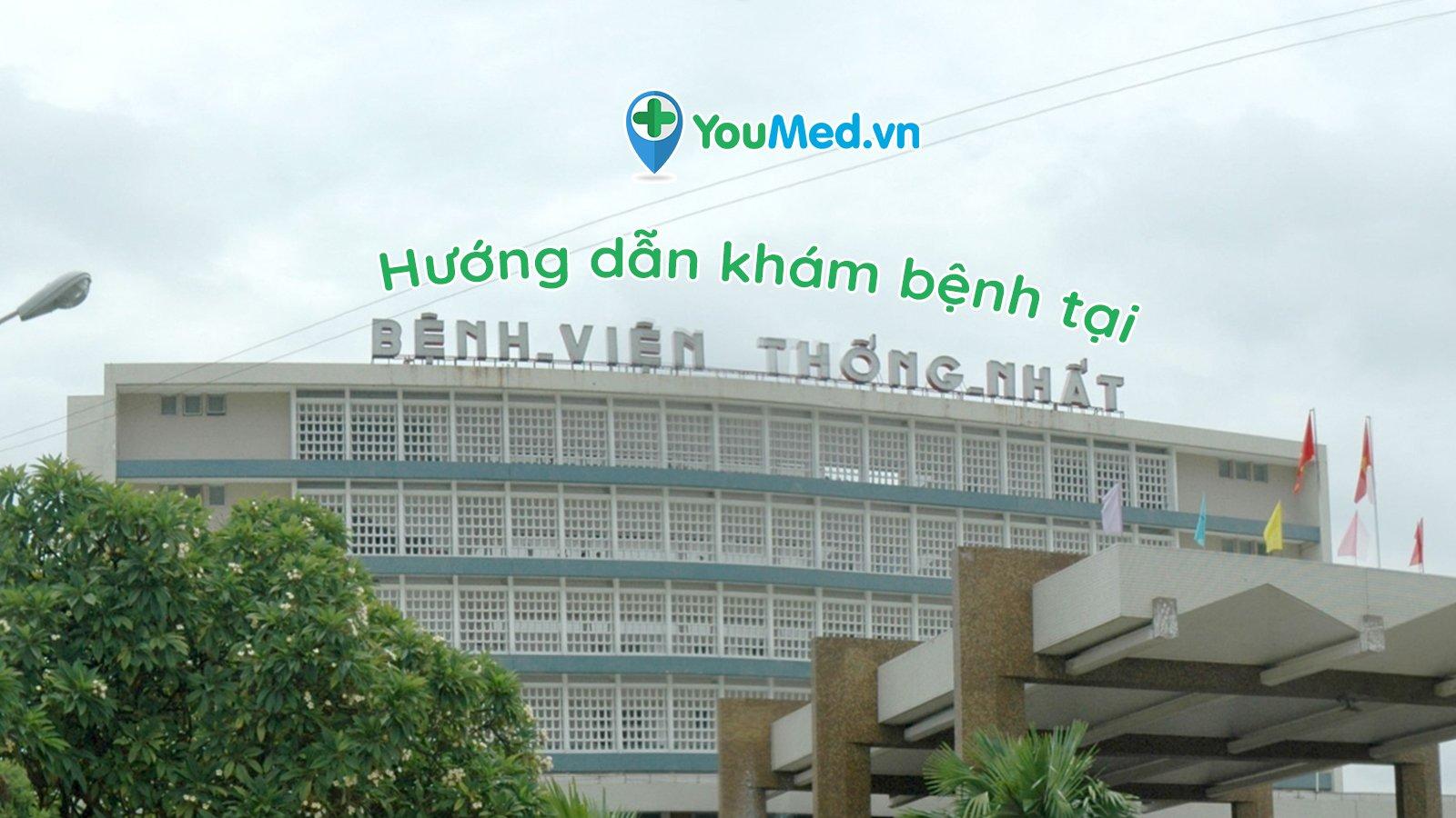 Hướng dẫn khám bệnh tại Bệnh viện Thống Nhất TP.HCM