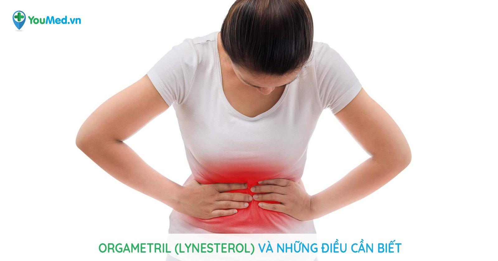 Orgametril (lynesterol) và những điều cần biết