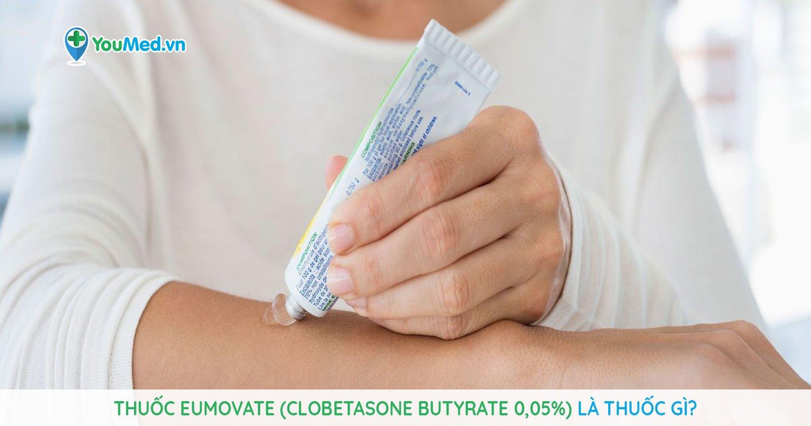 Thuốc Eumovate (clobetasone butyrate 0,05%) là thuốc gì?