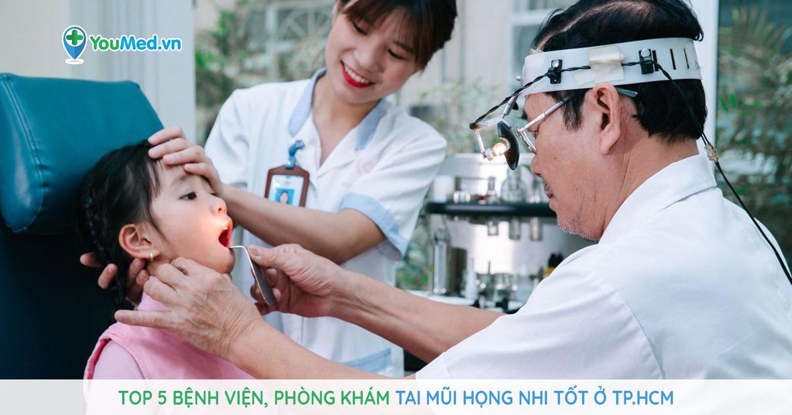 Top 5 bệnh viện, phòng khám Tai Mũi Họng Nhi tốt ở TPHCM
